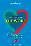 Byron Katies The Work - Der einfache Weg zum befreiten Leben (German Edition)