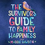 The Survivor's Guide to Family Happiness | Maddie Dawson