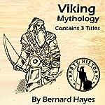 Viking Mythology: 3-in-1 Combo: Norse Gods, Goddesses, Vikings, and Myths | Bernard Hayes