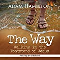The Way: Walking in the Footsteps of Jesus Audiobook by Adam Hamilton Narrated by Ben Holland