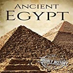 Ancient Egypt: A History from Beginning to End: Ancient Civilizations, Book 2 | Hourly History