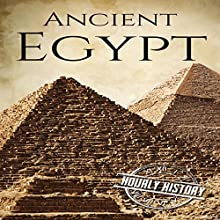 Ancient Egypt: A History from Beginning to End: Ancient Civilizations, Book 2 Audiobook by Hourly History Narrated by Stephen Paul Aulridge Jr.