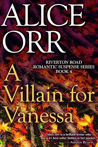 A Villain for Vanessa: Riverton Road Romantic Suspense Book 4 (Riverton Road Romantic Suspense Series) by [Orr,Alice]
