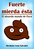 Fuerte mierda ésta: el absurdo mundo de Paco