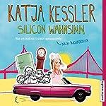 Silicon Wahnsinn: Wie ich mal mit Schatzi nach Kalifornien auswanderte | Katja Kessler