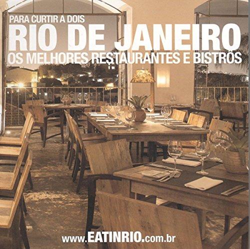 Eat in Rio. Os Melhores Restaurantes e Bistrôs do Rio de Janeiro 2015 (+ Guia de Serra e Praia)