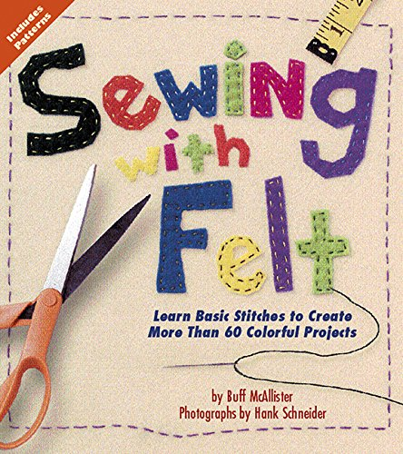 Sewing with Felt: Learn Basic Stitches to Create More than 60 Colorful Projects (Baby Headband Felt)