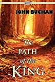 The Path of the King, John Buchan, 1604507314