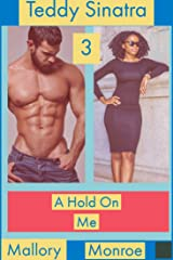 Teddy Sinatra 3: A Hold on Me Kindle Edition