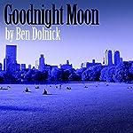 Goodnight Moon | Ben Dolnick