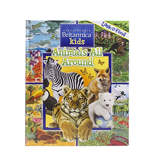 Encyclopedia Britannica Kids Animals All Around Look and Find Hardcover Book 9781503710528 by Phoenix International Publications, Inc.