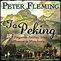 To Peking Audiobook by Peter Fleming Narrated by David Shaw-Parker