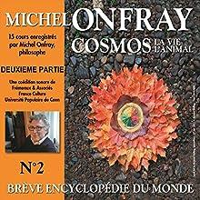 Cosmos : La vie, l'animal (Brève encyclopédie du monde 2.2) Discours Auteur(s) : Michel Onfray Narrateur(s) : Michel Onfray
