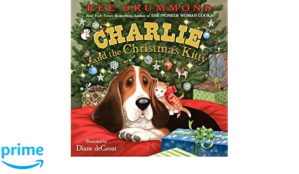 Charlie and the Christmas Kitty: Ree Drummond, Diane deGroat ...