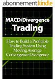 MACD/Divergence Trading: How to Build a Profitable Trading System Using Moving Average Convergence-Divergence (English Edition)