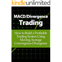 MACD/Divergence Trading: How to Build a Profitable Trading System Using Moving Average Convergence-Divergence