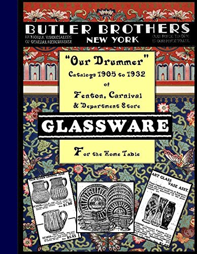 "Butler Brothers ""Our Drummer"" Catalogs 1905 to 1932 of Fenton, Carnival and Department Store Glassware for the Home Table (Anthology of back issues )"
