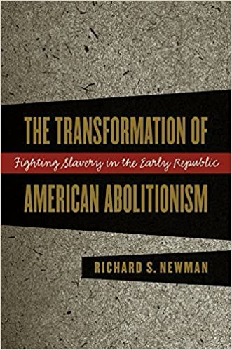 Book The Transformation of American Abolitionism: Fighting Slavery in the Early Republic 1st edition by Newman, Richard S. (2002)