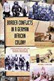 Border Conflicts in a German Colony, Peter Curson, 1906791961