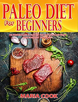 Paleo Diet For Beginners: The Essentials Guide To Paleo Diet That Helps You To Lose Weight, Build Muscle And Live Healthier ( Paleo Recipes, Paleo Diet Plan, Ketogenic Diet, Clean