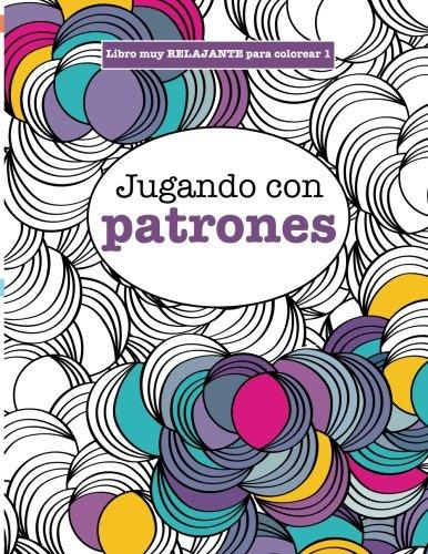 Libros para Colorear Adultos 1: Jugando con patrones: Volume 1 ...