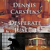Desperate Justice: Marc Kadella Legal Mysteries, Book 2 | Dennis Carstens