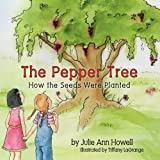 The Pepper Tree, How the Seeds Were Planted!, Julie Ann Howell, 0982047908