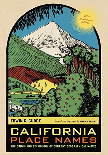 (California Place Names, 40th Anniversary Edition: The Origin and Etymology of Current Geographical)