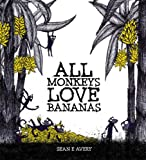 All Monkeys Love Bananas, Sean E. Avery, 1922089311