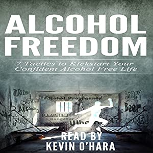 Alcohol Freedom: 7 Powerful Mindsets to Kickstart Your Alcohol-Free Journey! Audiobook
