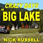 Crazy Days in Big Lake: Book 3 | Nick Russell