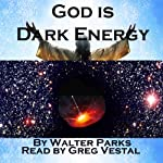 God is Dark Energy | Walter Parks