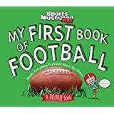 My First Book of Football: A Rookie Book: Mostly Everything Explained About the Game (A Sports Illustrated Kids Book) (Sports Illustrated Kids Rookie Books)