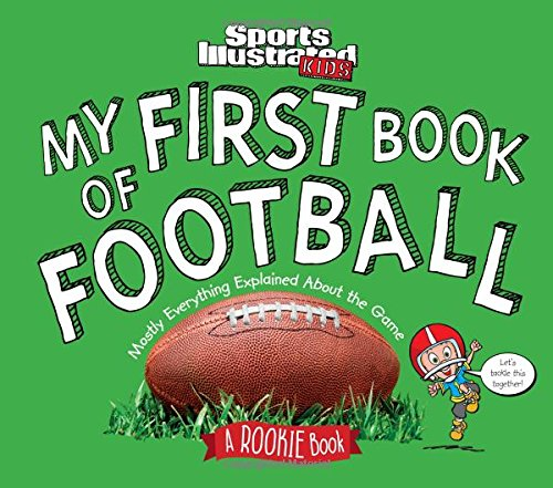 (My First Book of Football: A Rookie Book (A Sports Illustrated Kids Book) (Sports Illustrated Kids Rookie Books))
