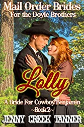 Lolly: A Bride For Cowboy Benjamin (Mail Order Brides For The Doyle Brothers Book 2)