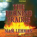The Burning Prairie Audiobook by M. Lehman Narrated by Gene Engene