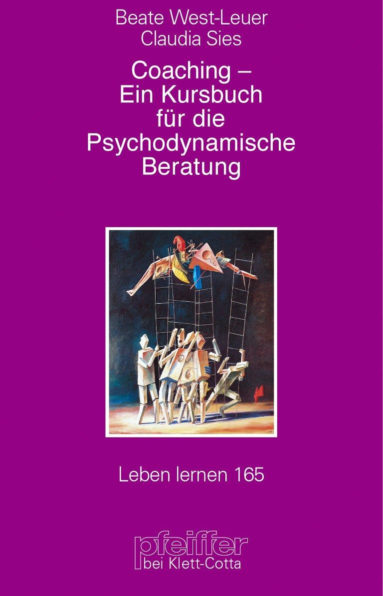 Coaching - Ein Kursbuch für die psychodynamische Beratung. Zur Bedeutung zentraler Beziehungswünsche (Leben Lernen 165)