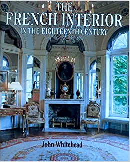 Amazon The French Interior In 18th Century 9780525934448 John Whitehead Books