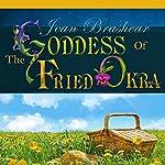 The Goddess of Fried Okra   Jean Brashear