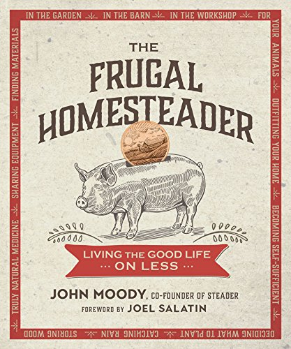 The Frugal Homesteader: Living the Good Life on Less by [Moody, John]