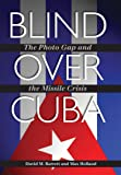 Blind over Cuba: The Photo Gap and the Missile Crisis (Foreign Relations and the Presidency)
