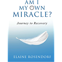 Am I My Own Miracle?: Journey to Recovery