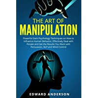 The Art of Manipulation: Powerful Dark Psychology Techniques on How to Influence...