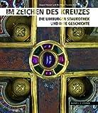 Im Zeichen des Kreuzes : Die Limburger Staurothek und Ihre Geschichte, Heuser, August and Kloft, Matthias Theodor, 379542304X