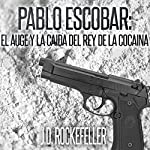Pablo Escobar: El Auge y la Caida del Rey de la Cocaina [Pablo Escobar: The Rise and Fall of the King of Cocaine] | J.D. Rockefeller