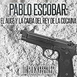 Pablo Escobar: El Auge y la Caida del Rey de la Cocaina [Pablo Escobar: The Rise and Fall of the King of Cocaine]