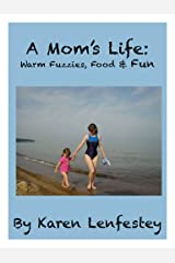 A Mom's Life: Warm Fuzzies, Food & Fun Kindle Edition