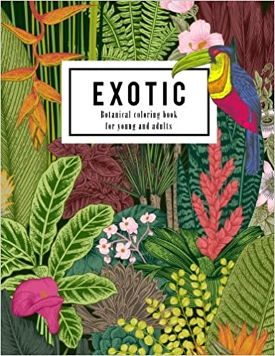 Amazon Exotic Botanical Coloring Book For Young And Adults Beautiful Hand Drawn Of Nature Paradise Included Tropical Plants Flowers