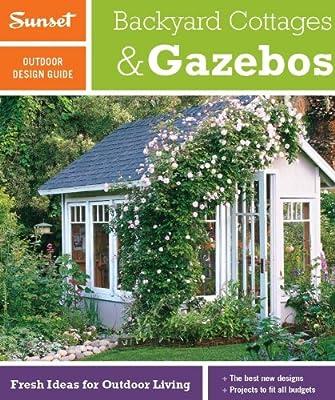 Sunset Outdoor Design Build Guide Backyard Cottages Gazebos By Sunset Magazine Amazon Ae