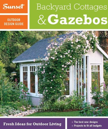 Cheap  Sunset Outdoor Design Guide: Backyard Cottages & Gazebos: Fresh Ideas for Outdoor..